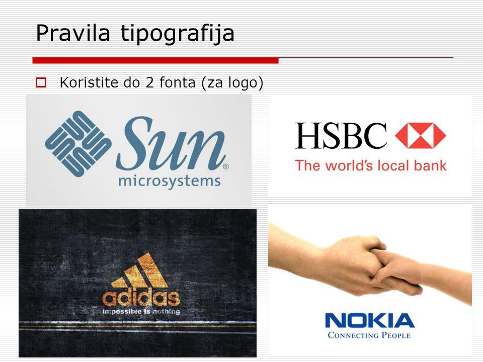 Pravila tipografija Koristite do 2 fonta (za logo)