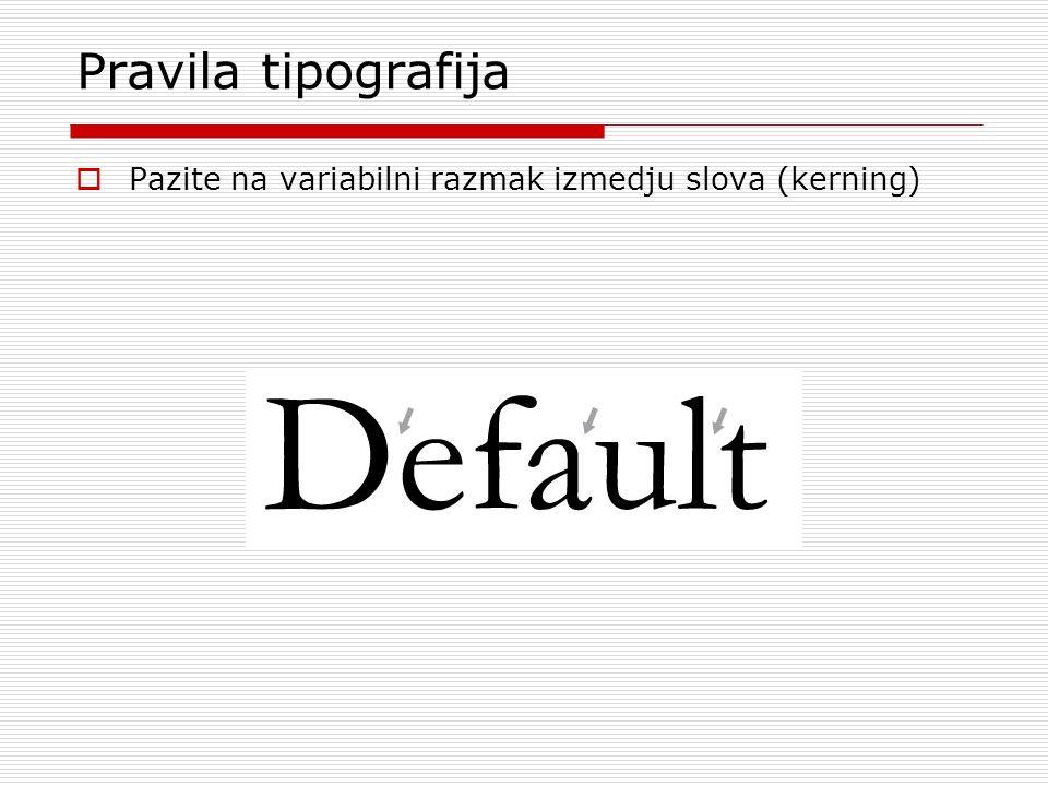 Pravila tipografija Pazite na variabilni razmak izmedju slova (kerning)