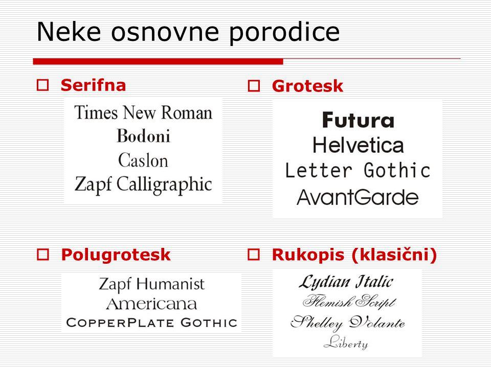 Neke osnovne porodice Serifna Grotesk Polugrotesk Rukopis (klasični)