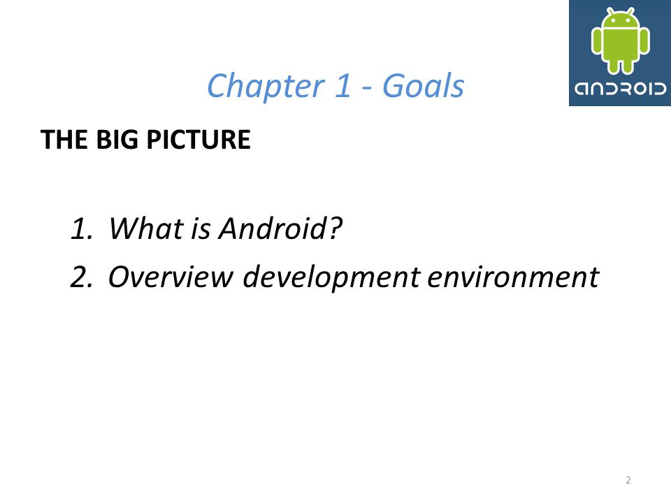 Chapter 1 - Goals What is Android Overview development environment