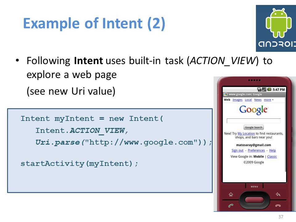 Example of Intent (2) Following Intent uses built-in task (ACTION_VIEW) to explore a web page. (see new Uri value)