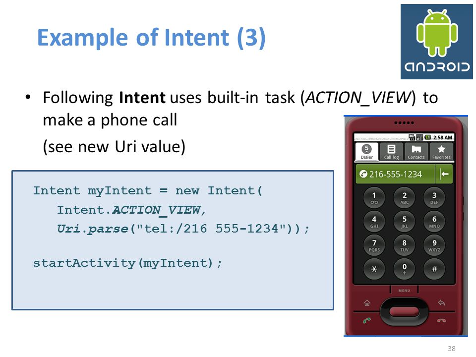 Example of Intent (3) Following Intent uses built-in task (ACTION_VIEW) to make a phone call. (see new Uri value)