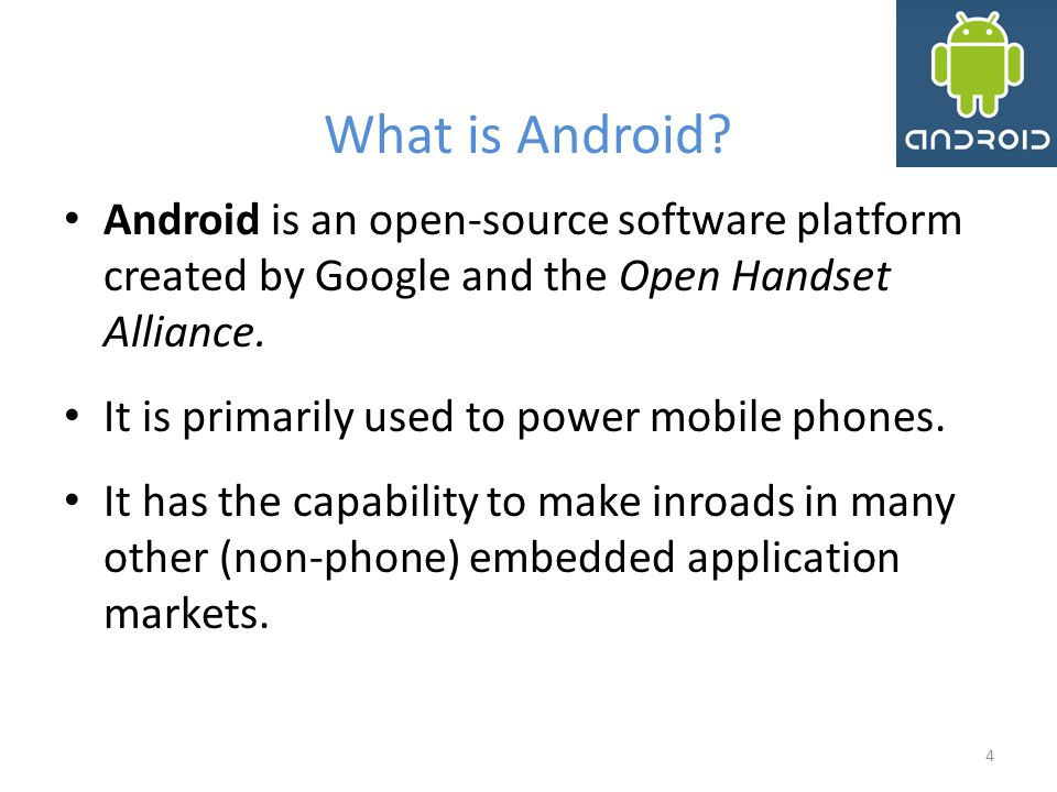 What is Android Android is an open-source software platform created by Google and the Open Handset Alliance.