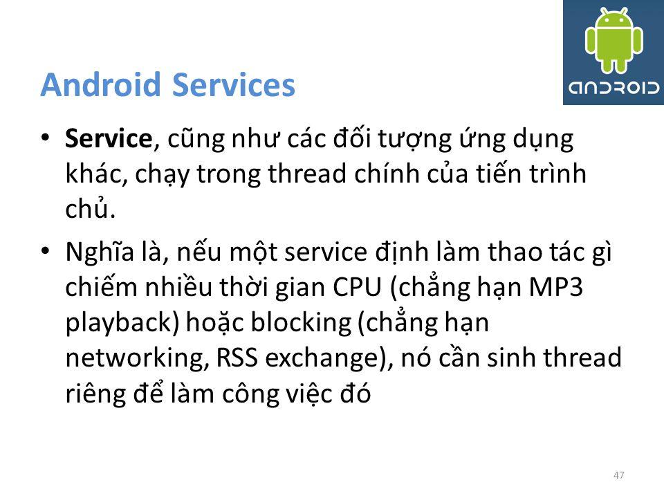 Android Services Service, cũng như các đối tượng ứng dụng khác, chạy trong thread chính của tiến trình chủ.