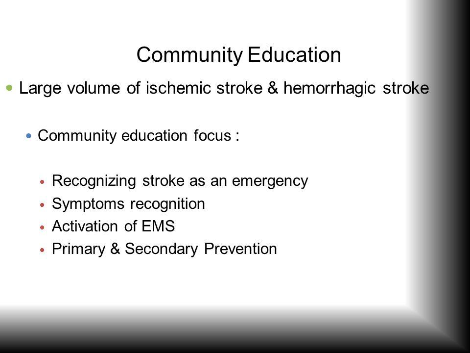 Community Education Large volume of ischemic stroke & hemorrhagic stroke. Community education focus :