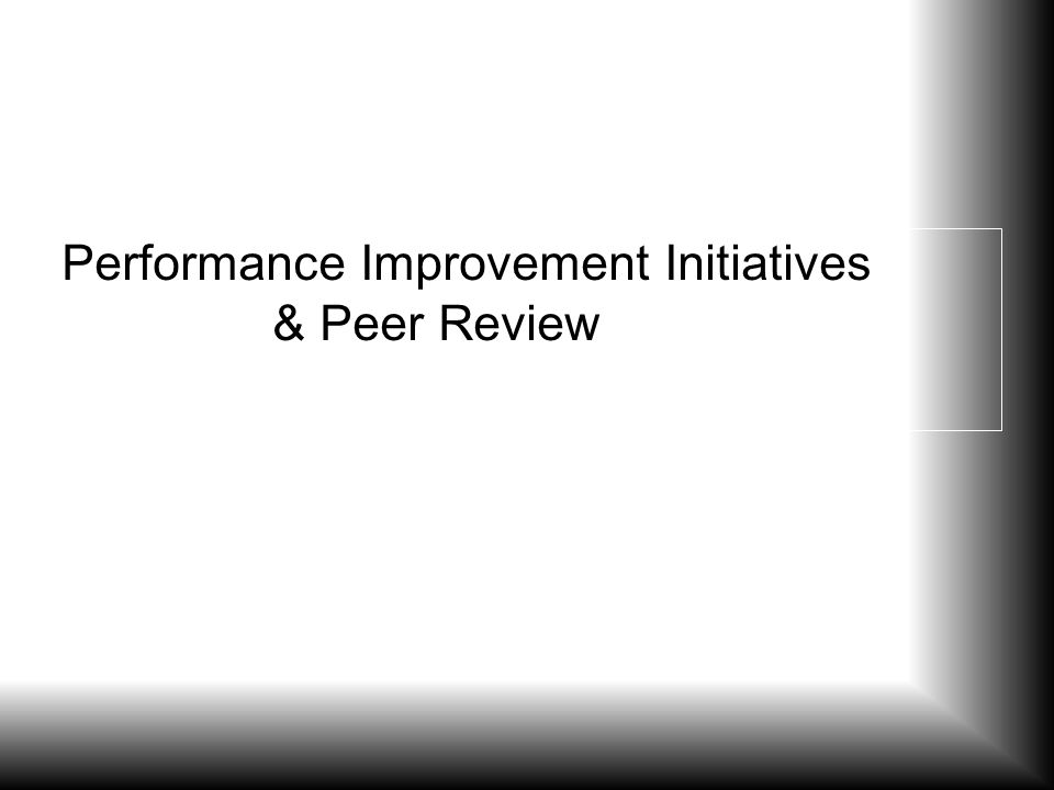 Performance Improvement Initiatives & Peer Review