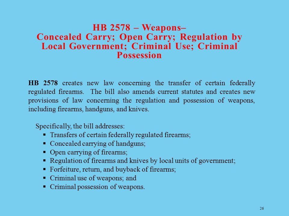 HB 2578 – Weapons– Concealed Carry; Open Carry; Regulation by Local Government; Criminal Use; Criminal Possession