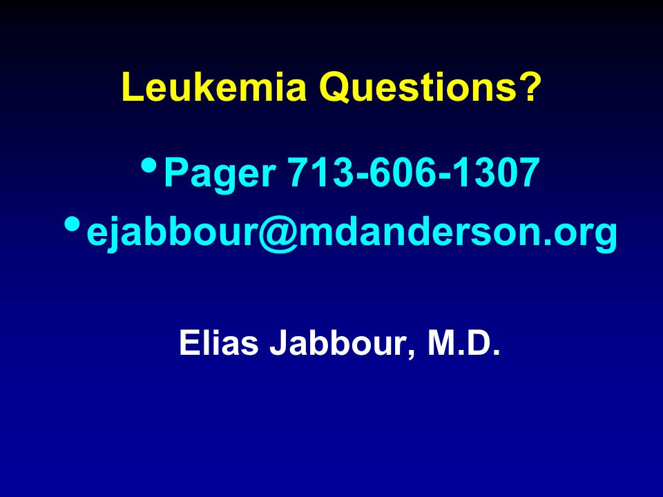 Leukemia Questions Pager 713-606-1307 ejabbour@mdanderson.org