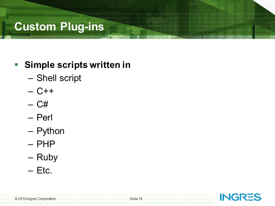 Custom Plug-ins Simple scripts written in Shell script C++ C# Perl