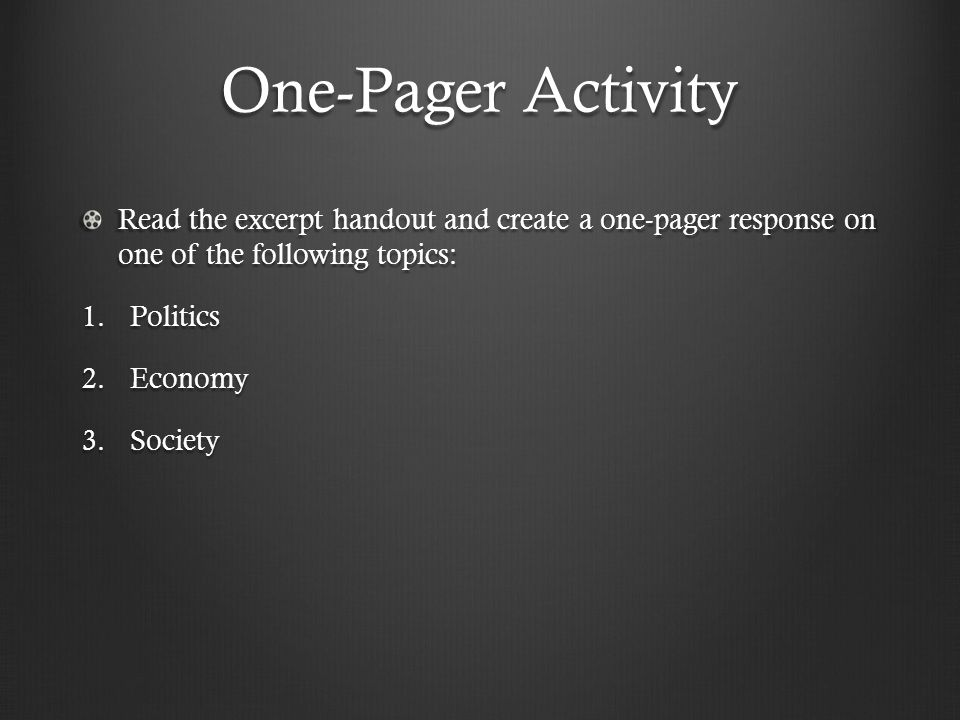 One-Pager Activity Read the excerpt handout and create a one-pager response on one of the following topics: