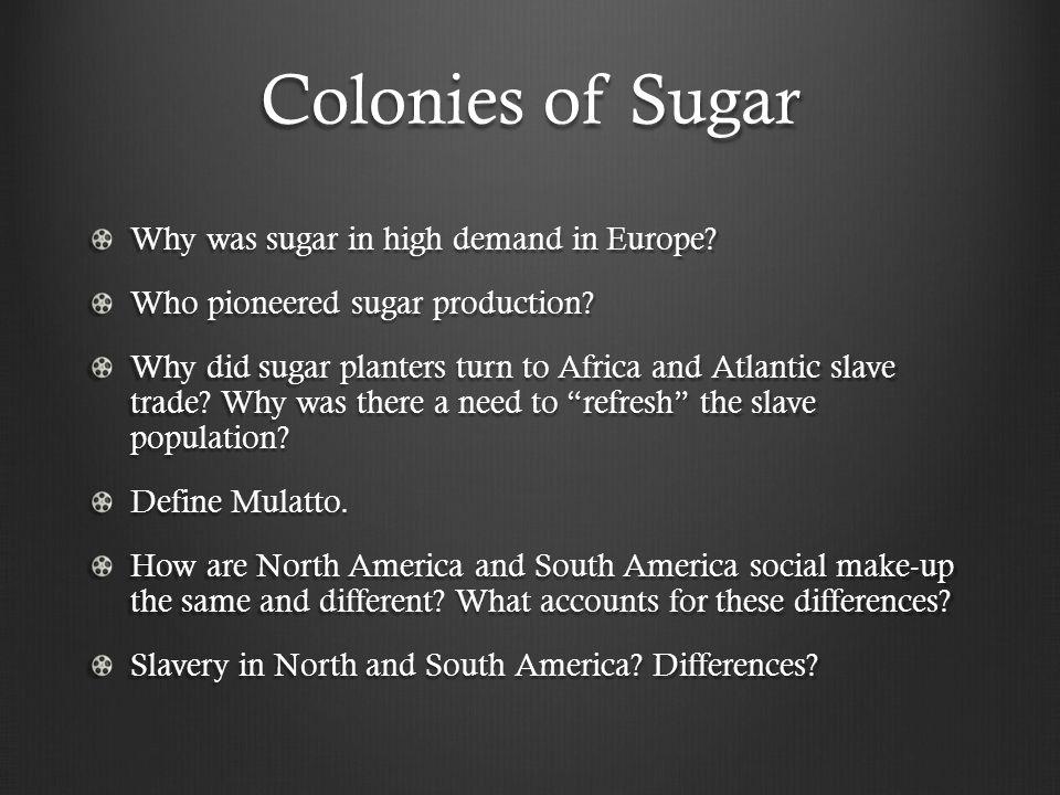 Colonies of Sugar Why was sugar in high demand in Europe
