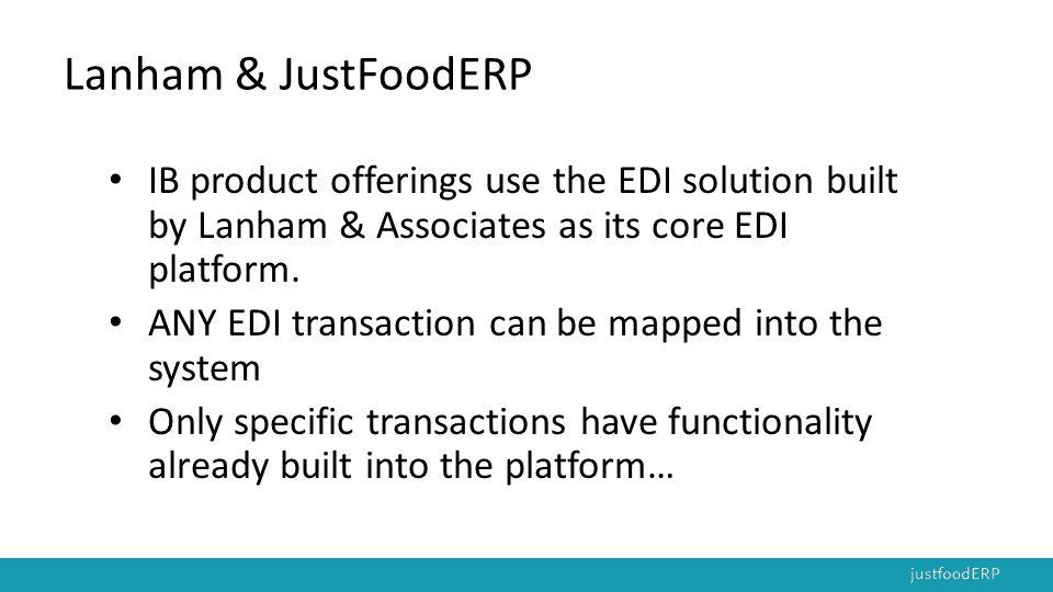 Lanham & JustFoodERP IB product offerings use the EDI solution built by Lanham & Associates as its core EDI platform.