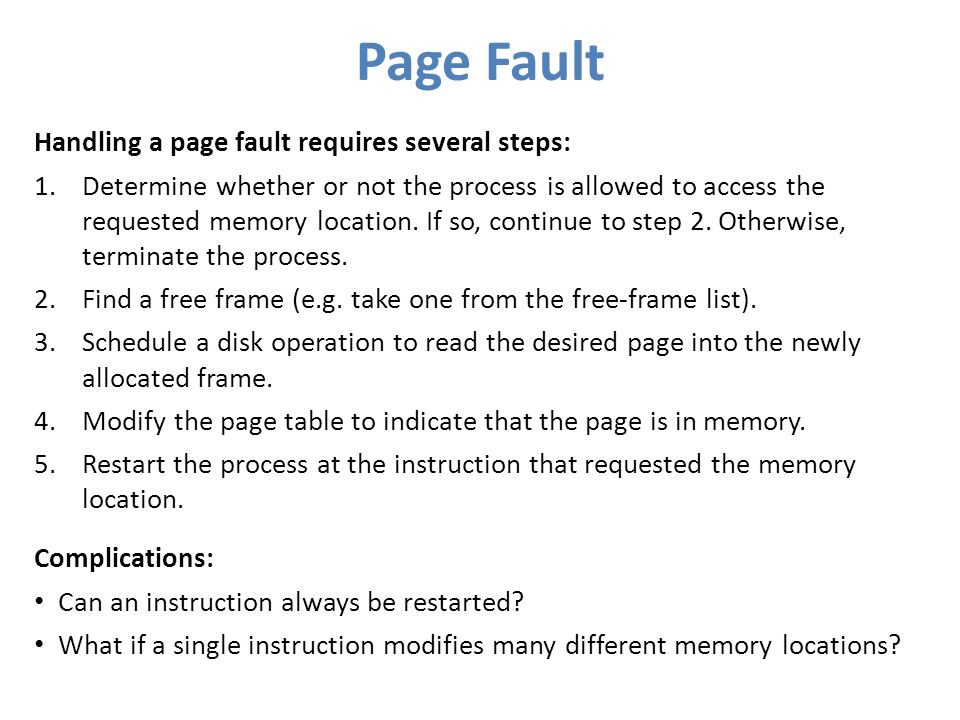 Page Fault Handling a page fault requires several steps: