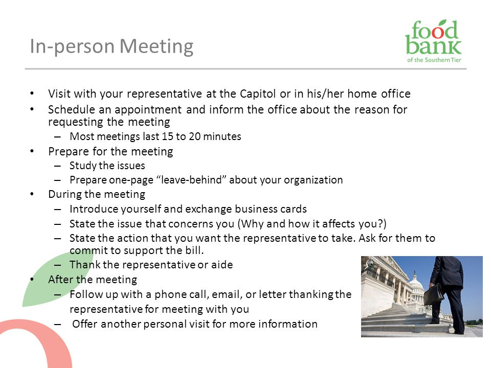 In-person Meeting Visit with your representative at the Capitol or in his/her home office.