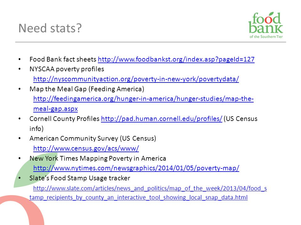 Need stats Food Bank fact sheets http://www.foodbankst.org/index.asp pageId=127. NYSCAA poverty profiles.