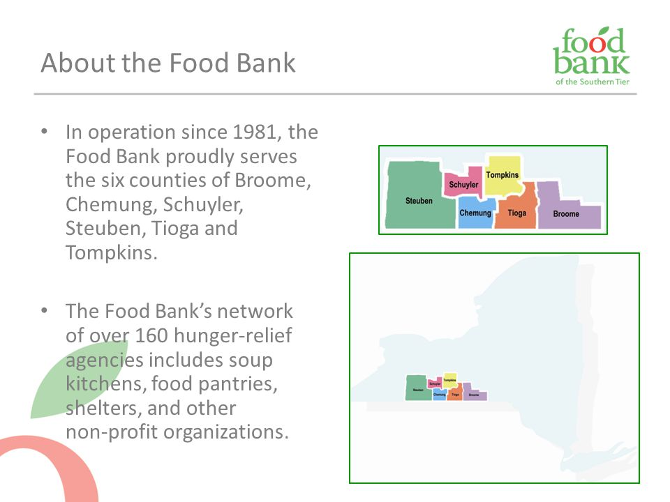 About the Food Bank In operation since 1981, the Food Bank proudly serves the six counties of Broome, Chemung, Schuyler, Steuben, Tioga and Tompkins.