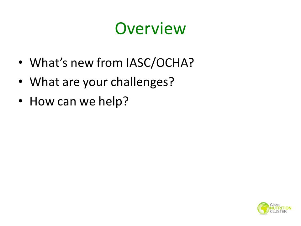 Overview What's new from IASC/OCHA What are your challenges