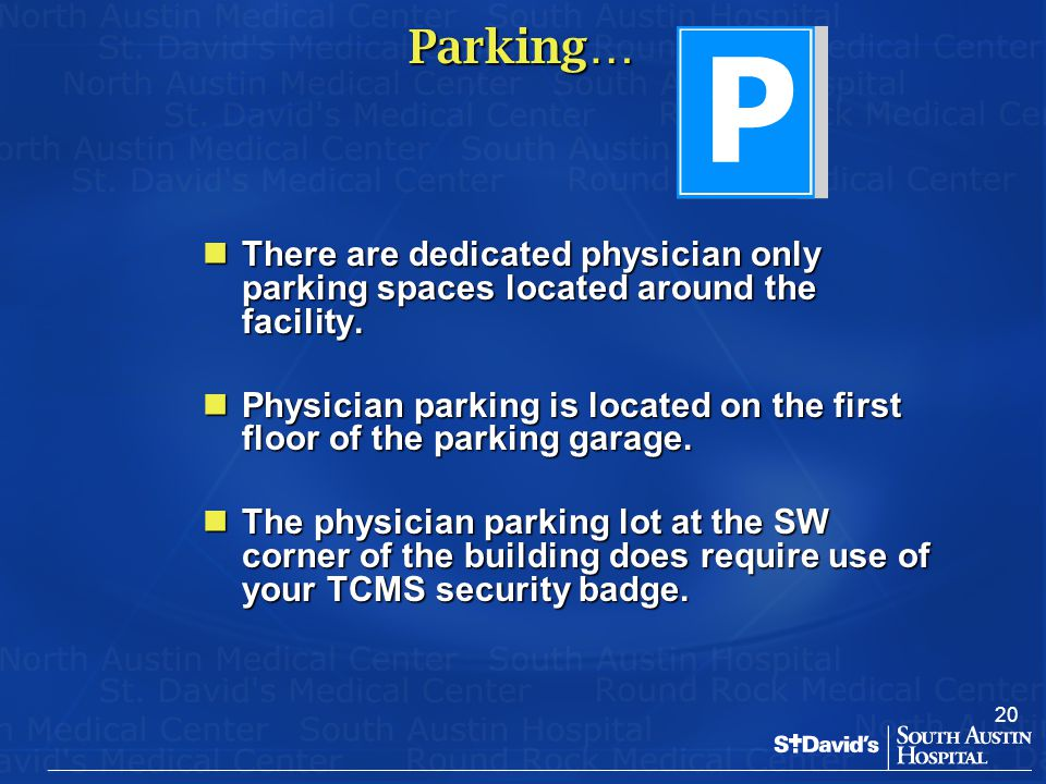 Parking… There are dedicated physician only parking spaces located around the facility.