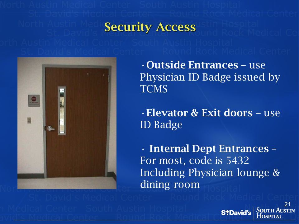 Security Access Outside Entrances – use Physician ID Badge issued by TCMS. Elevator & Exit doors – use ID Badge.
