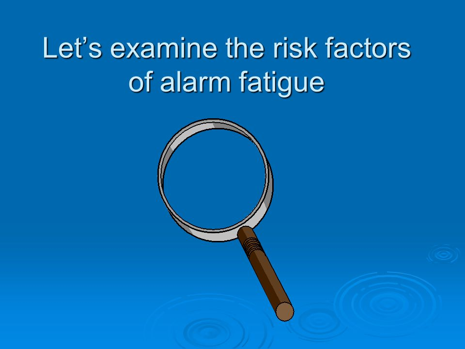 Let's examine the risk factors of alarm fatigue
