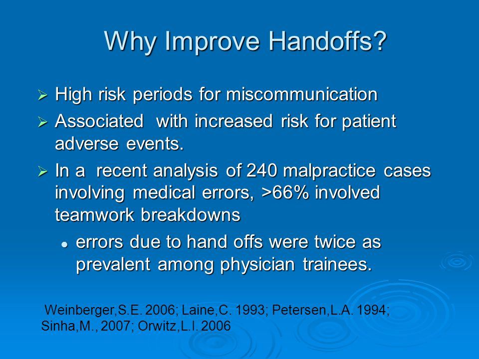 Why Improve Handoffs High risk periods for miscommunication