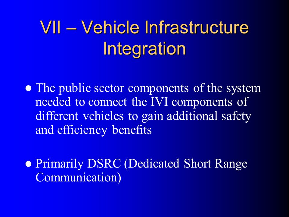 VII – Vehicle Infrastructure Integration