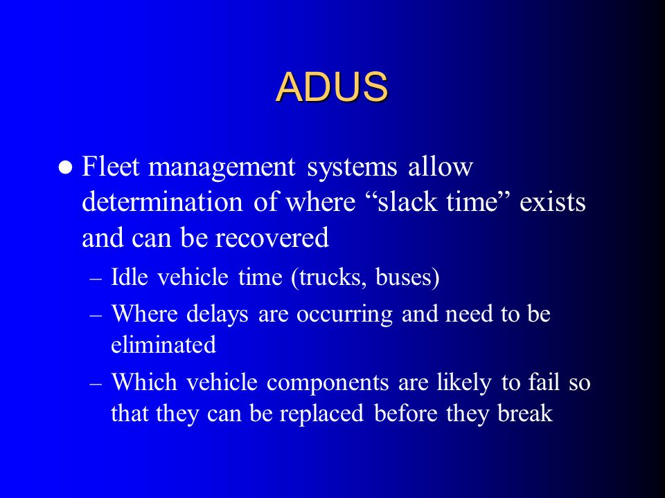 ADUS Fleet management systems allow determination of where slack time exists and can be recovered.