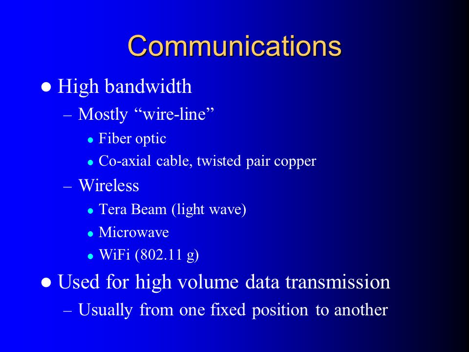 Communications High bandwidth Used for high volume data transmission