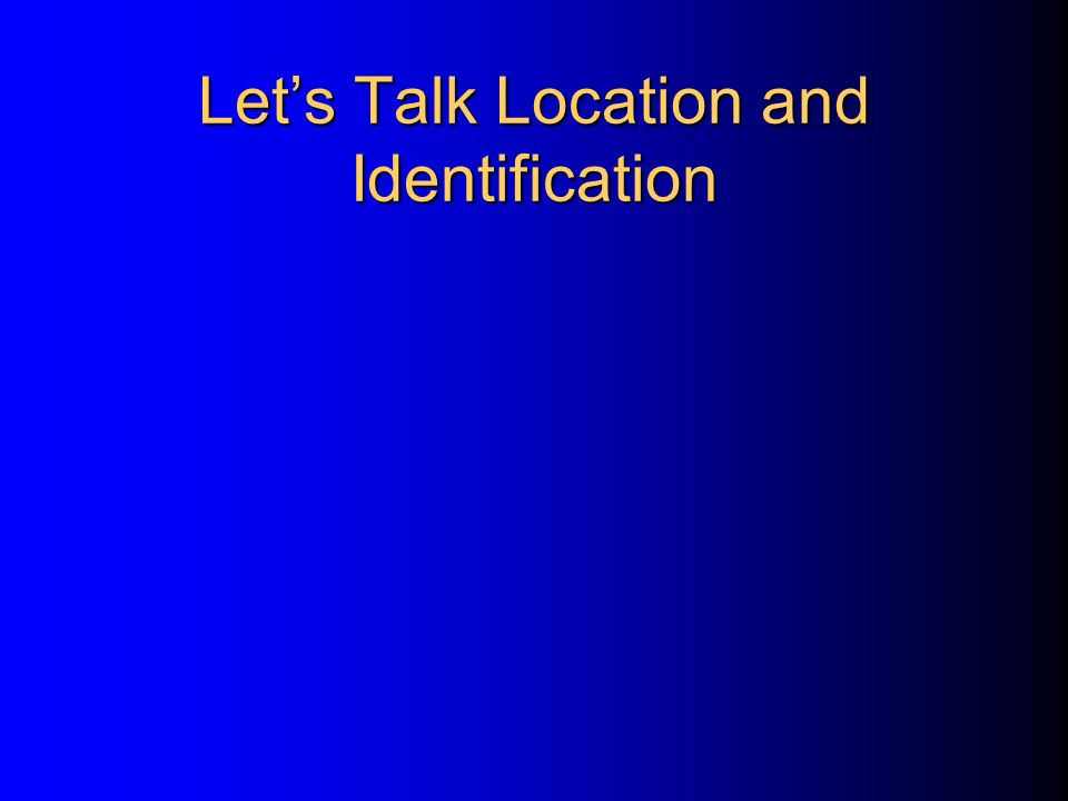Let's Talk Location and Identification