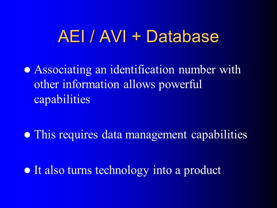AEI / AVI + Database Associating an identification number with other information allows powerful capabilities.