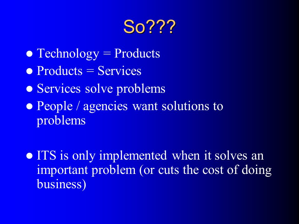 So Technology = Products Products = Services