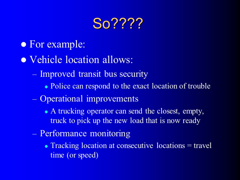 So For example: Vehicle location allows:
