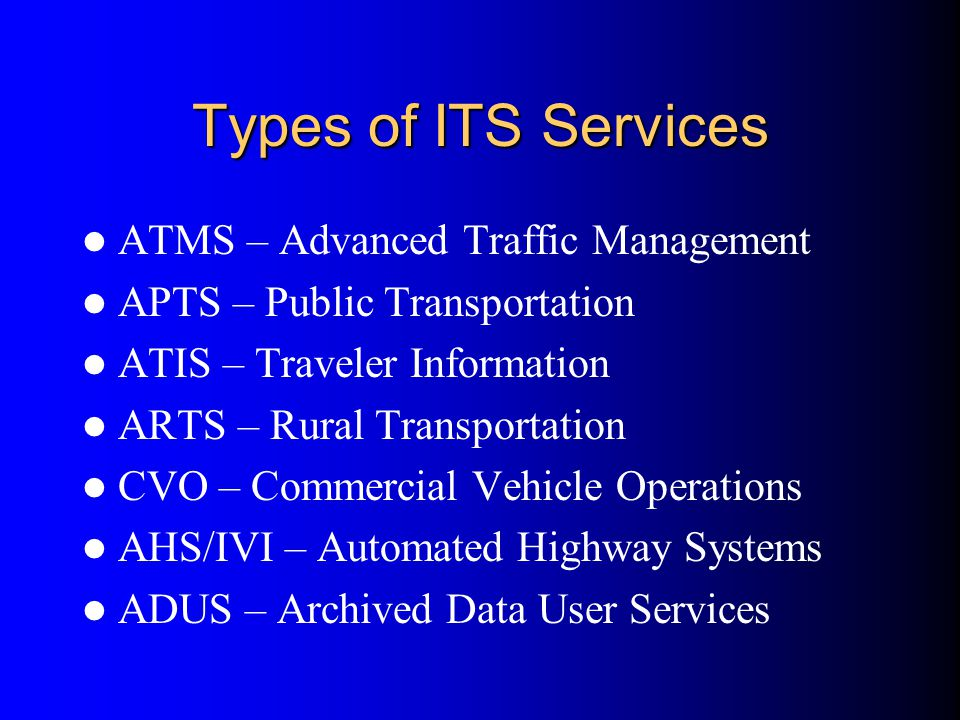 Types of ITS Services ATMS – Advanced Traffic Management