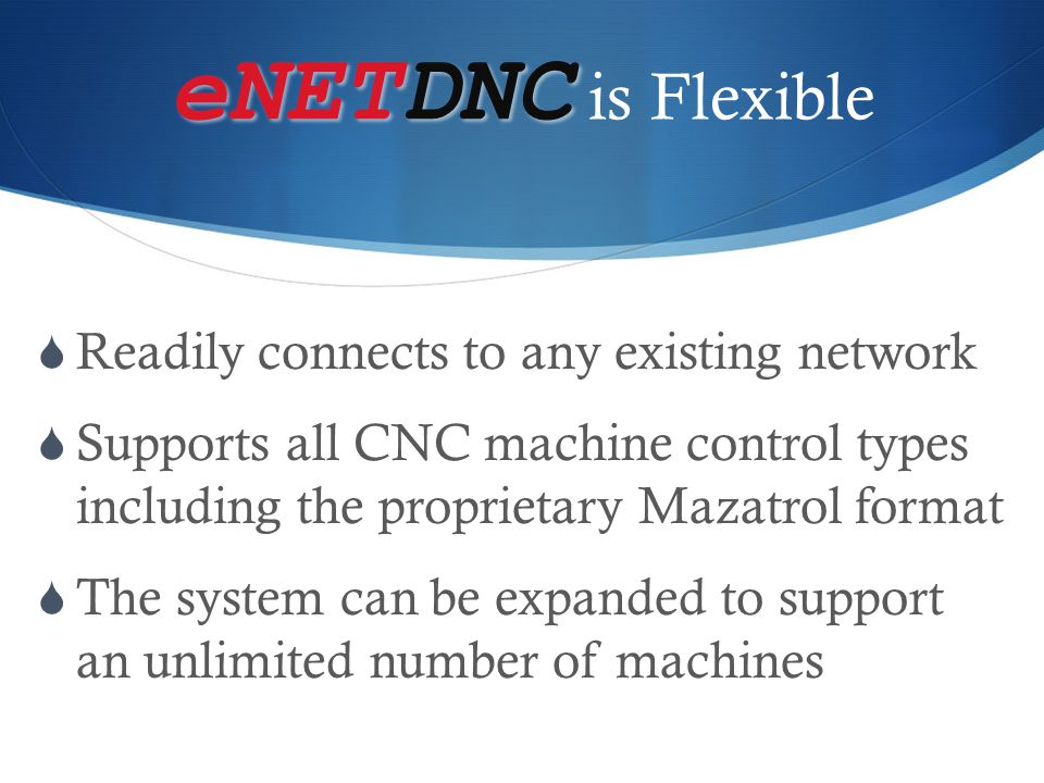 eNETDNC is Flexible Readily connects to any existing network