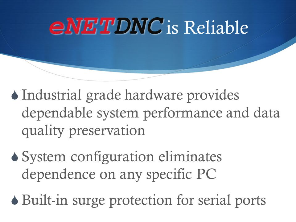eNETDNC is Reliable Industrial grade hardware provides dependable system performance and data quality preservation.