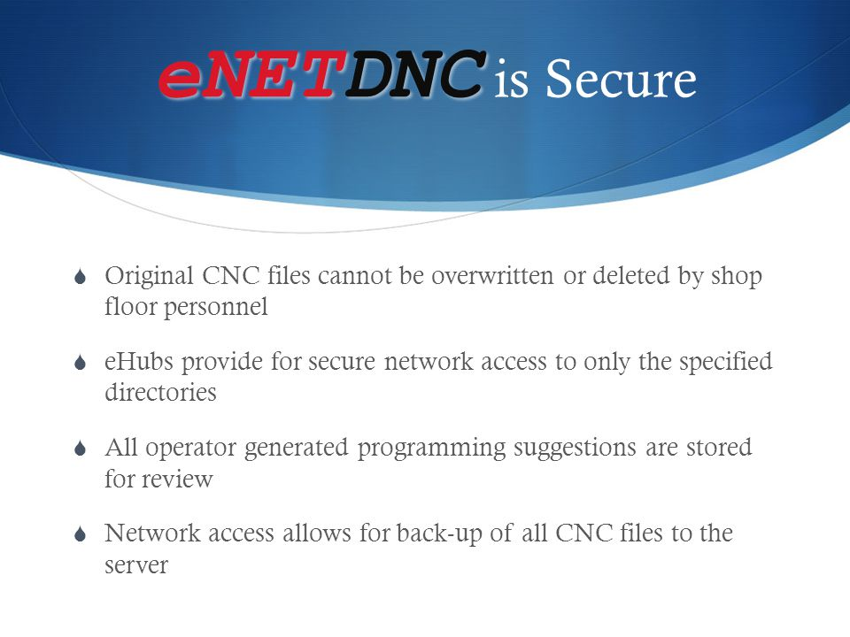 eNETDNC is Secure Original CNC files cannot be overwritten or deleted by shop floor personnel.