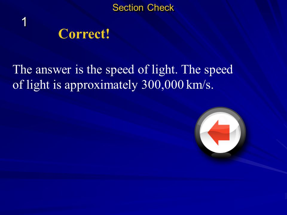 Section Check 1. Correct. The answer is the speed of light.