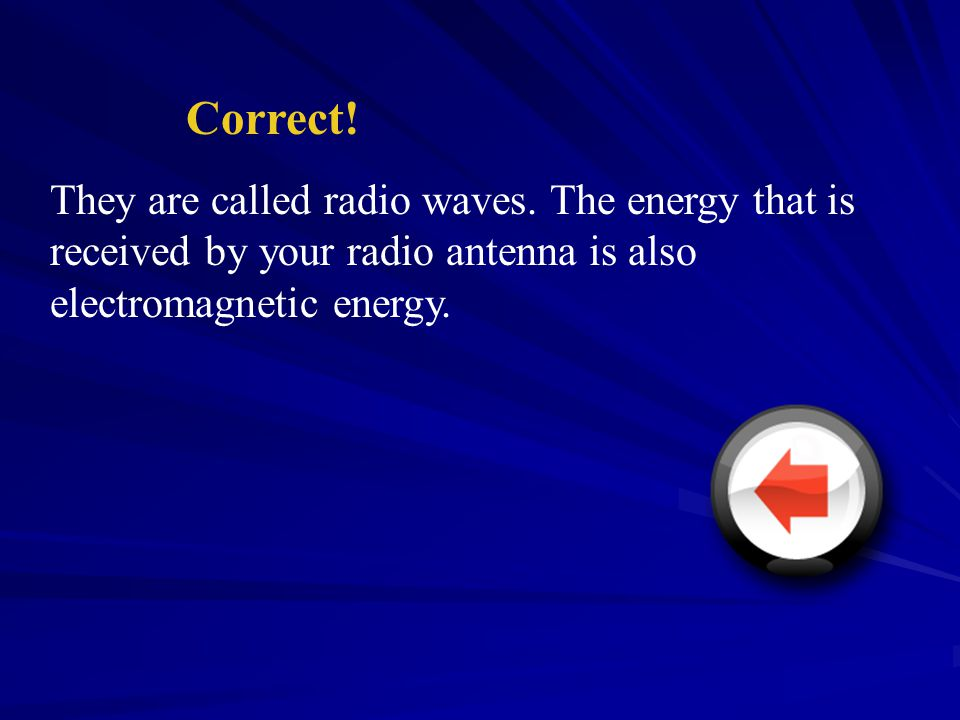Correct. They are called radio waves.