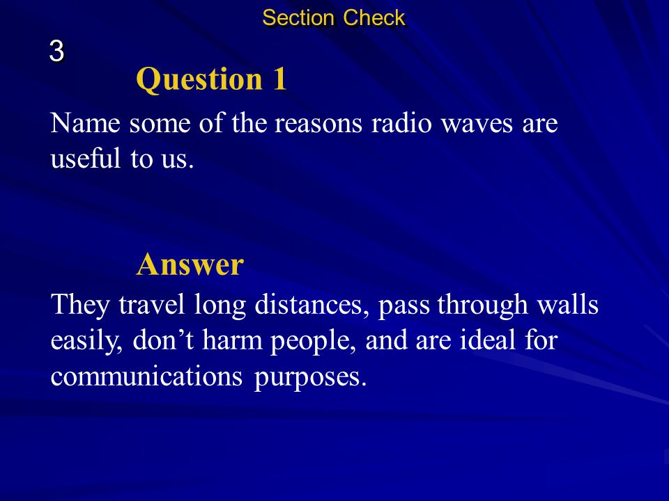 Section Check 3. Question 1. Name some of the reasons radio waves are useful to us. Answer.
