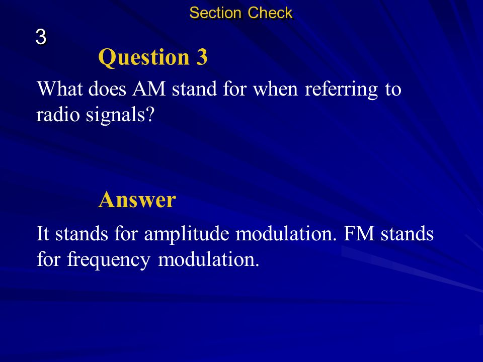 Section Check 3. Question 3. What does AM stand for when referring to radio signals Answer.