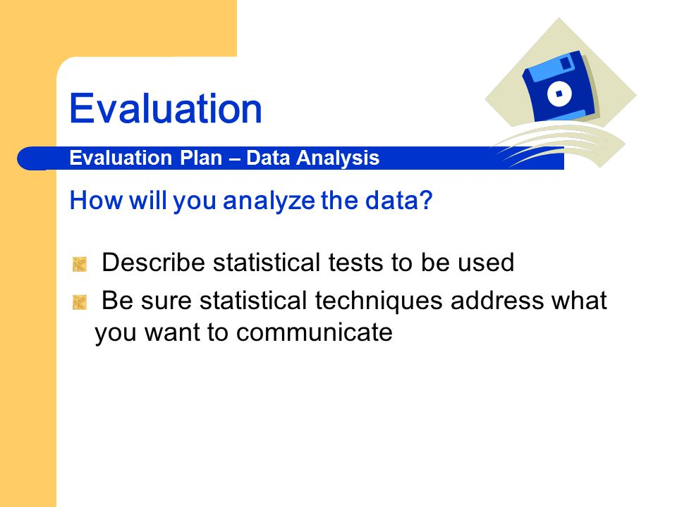 Evaluation How will you analyze the data