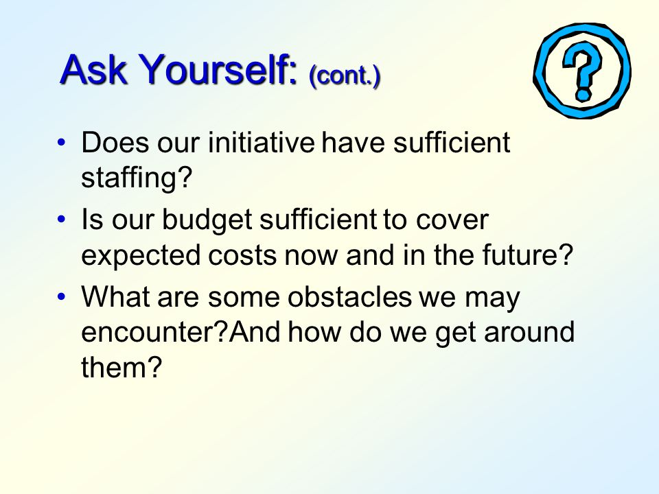 Ask Yourself: (cont.) Does our initiative have sufficient staffing