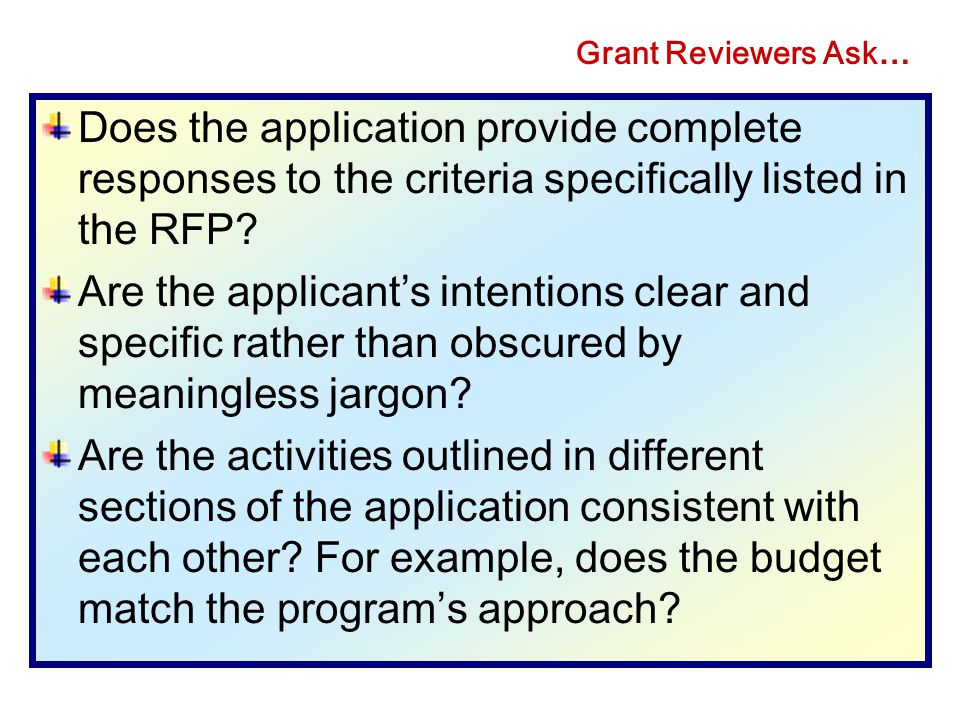 Grant Reviewers Ask… Does the application provide complete responses to the criteria specifically listed in the RFP
