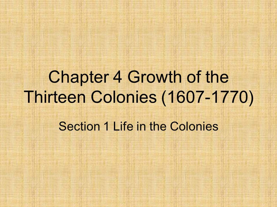 Chapter 4 Growth of the Thirteen Colonies (1607-1770)