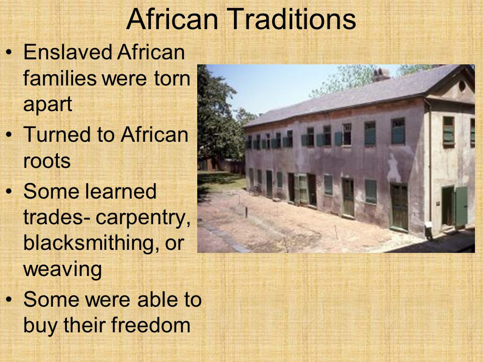 African Traditions Enslaved African families were torn apart