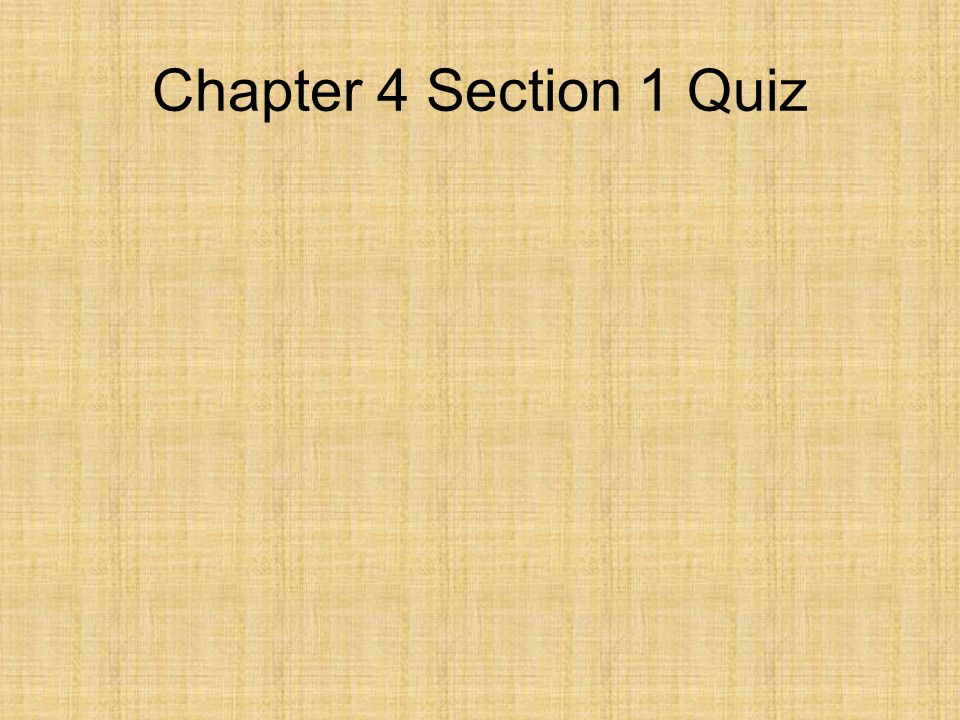 Chapter 4 Section 1 Quiz