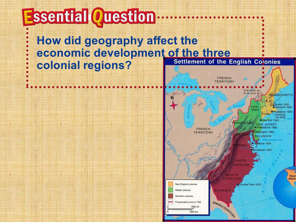 Essential Question How did geography affect the economic development of the three colonial regions