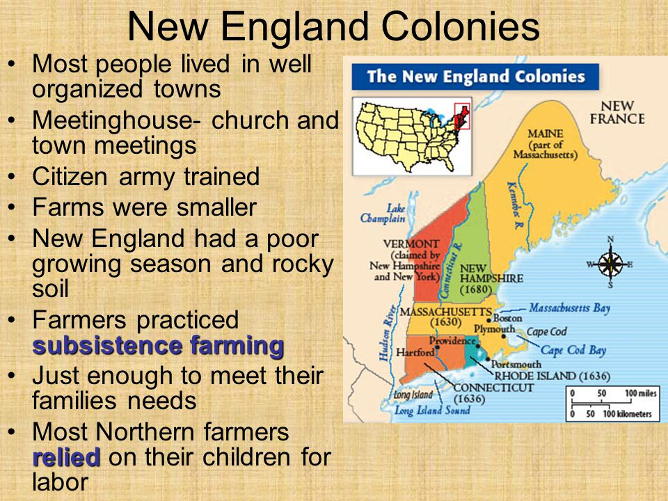 New England Colonies Most people lived in well organized towns