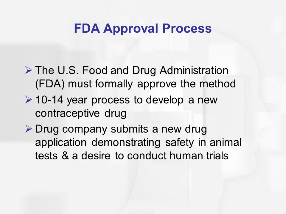 FDA Approval Process The U.S. Food and Drug Administration (FDA) must formally approve the method.