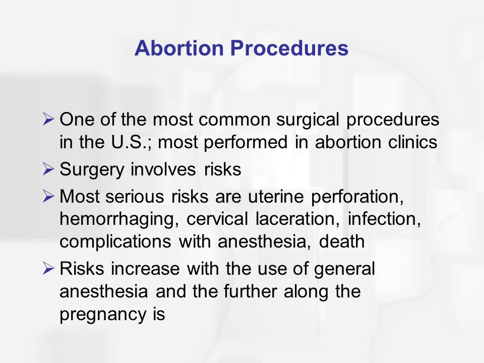 Abortion Procedures One of the most common surgical procedures in the U.S.; most performed in abortion clinics.